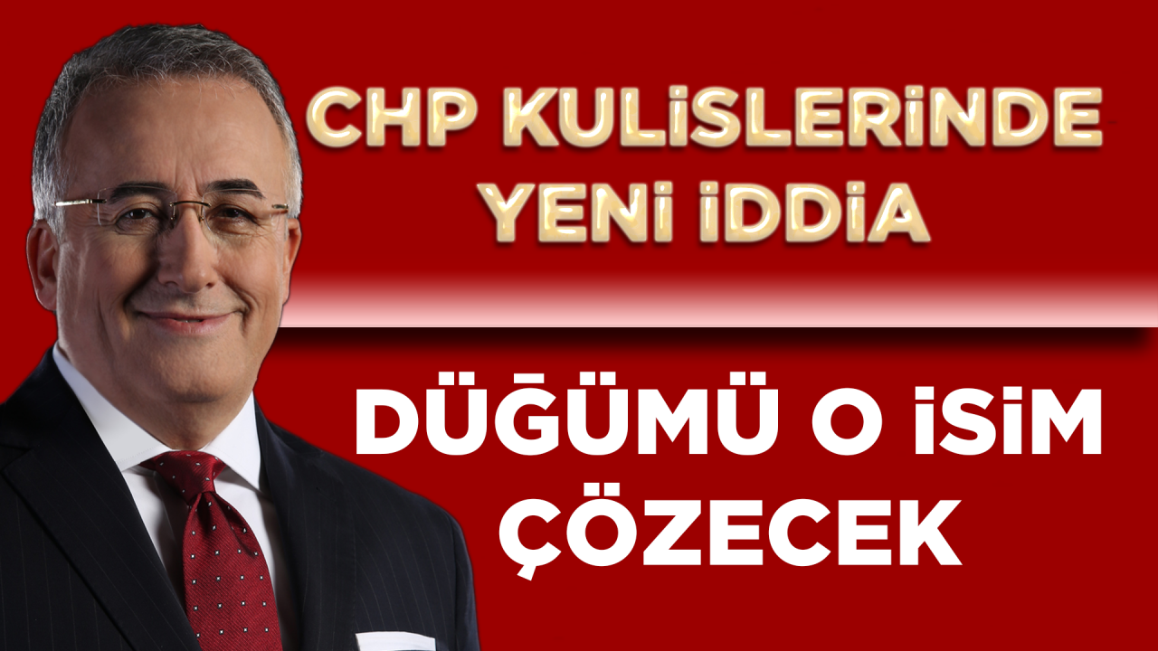 CHP kulislerinde yeni iddia! Düğümü o isim çözecek
